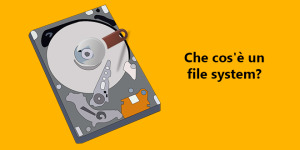 Che cos'è un file system?