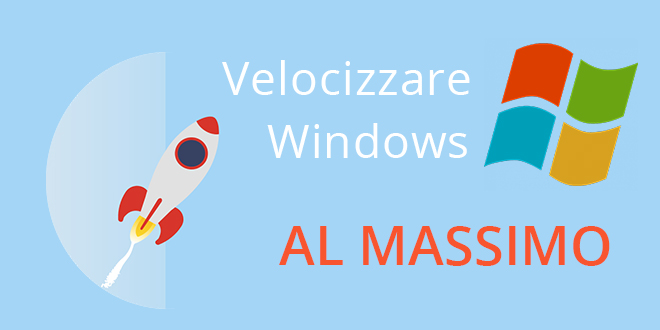 Velocizzare Windows 7 al massimo