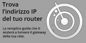 Trovare indirizzo IP router (Gateway)