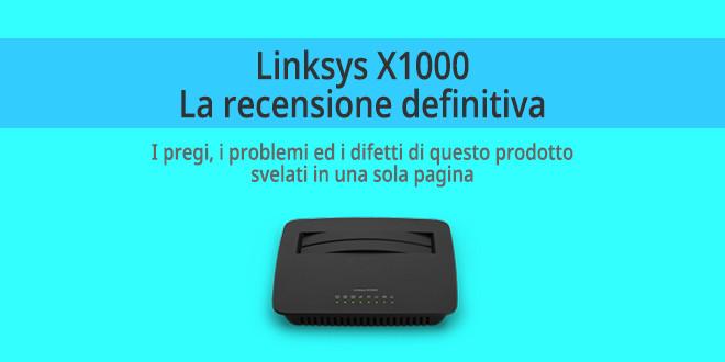 linksys-X1000-Recensione-probemi-pregi-e-difetti