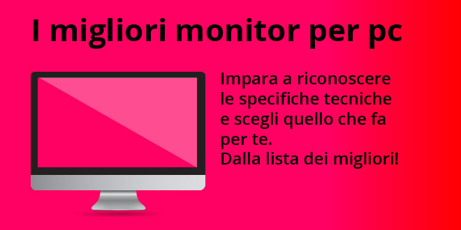 Miglior monitor PC - La lista definitiva