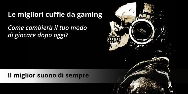 Migliori cuffie da gaming