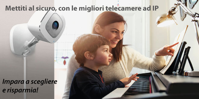 Migliori telecamere IP: la lista TOP aggiornata