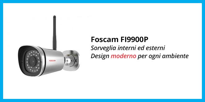 Foscam FI9900P – La recensione completa