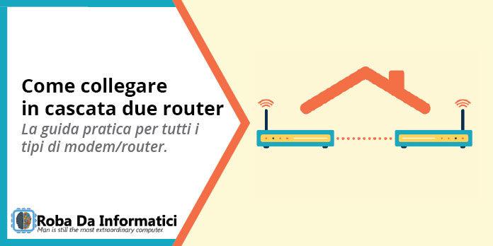 Come Collegare Due Router in Cascata