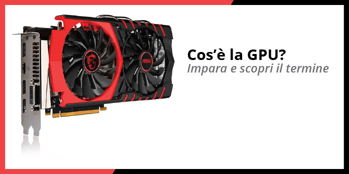 Cos'è la GPU?