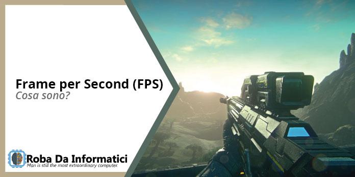 Cosa sono gli FPS (Frames per Second)?