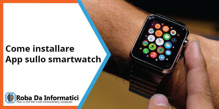 Come installare le app sullo smartwatch