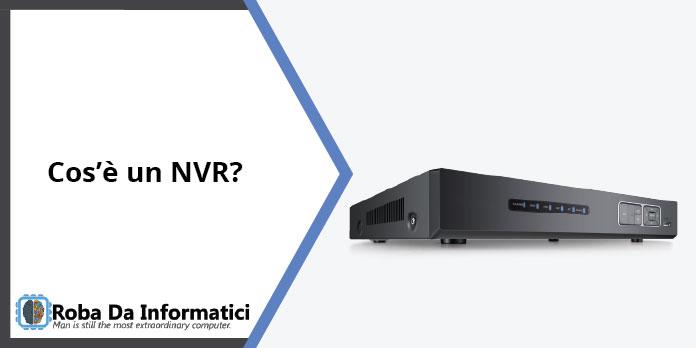 Cos'è un NVR?