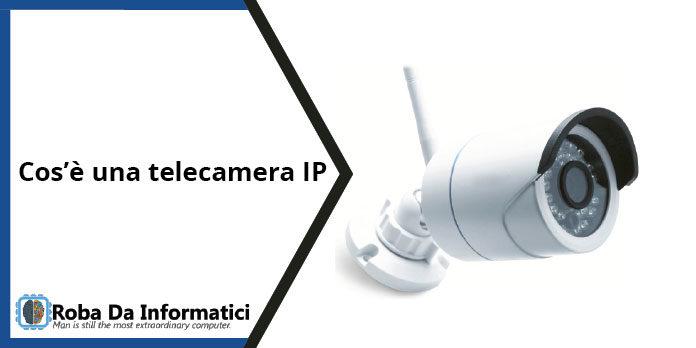 Cos'è una telecamera IP?