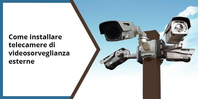 Come installare telecamere di sorveglianza esterne