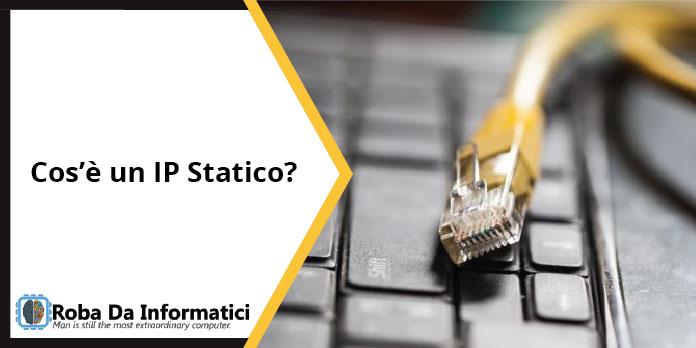 Cos'è un indirizzo IP statico?