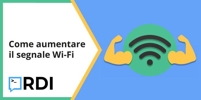 Come aumentare il segnale Wi-Fi?