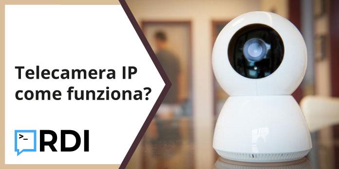 Telecamera IP: come funziona?