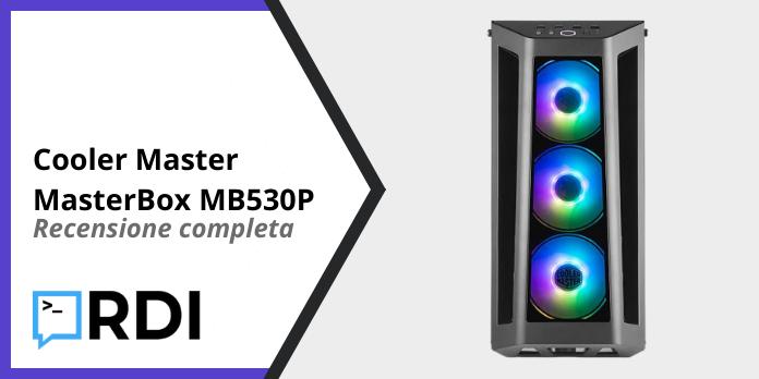 Cooler Master MasterBox MB530P - Recensione completa