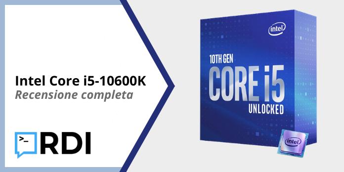 Intel Core i5-10600K - Recensione completa