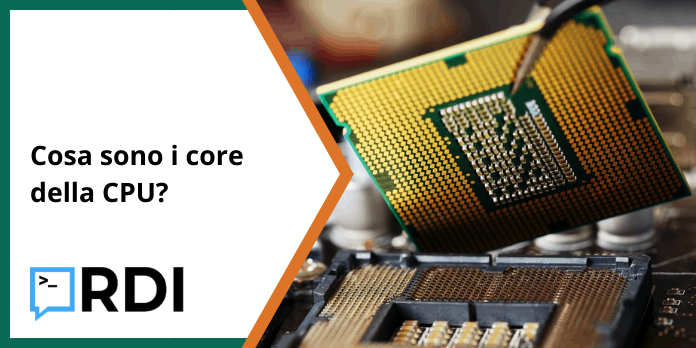 Cosa sono i core della CPU?