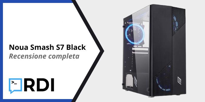 Noua Smash S7 Black - Recensione completa
