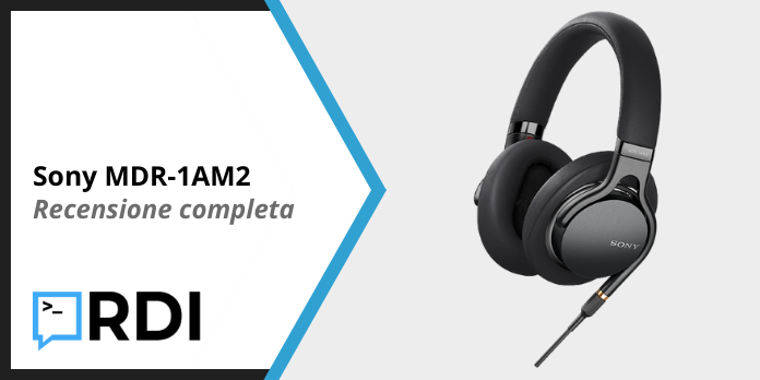 Sony MDR-1AM2 - Recensione completa