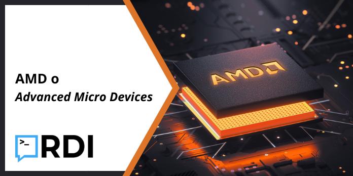 AMD o Advanced Micro Devices