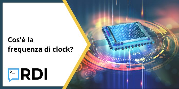 Cos'è la frequenza di clock?