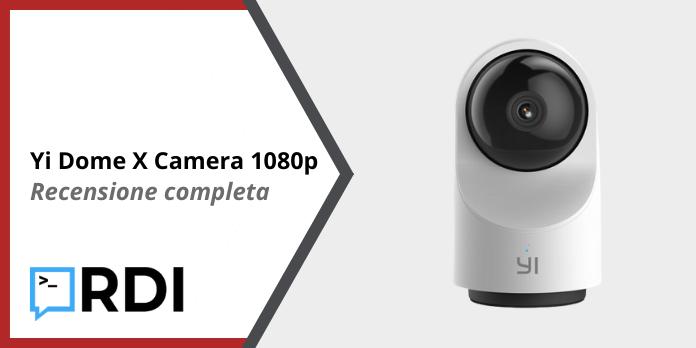 Yi Dome X Camera 1080p - Recensione completa