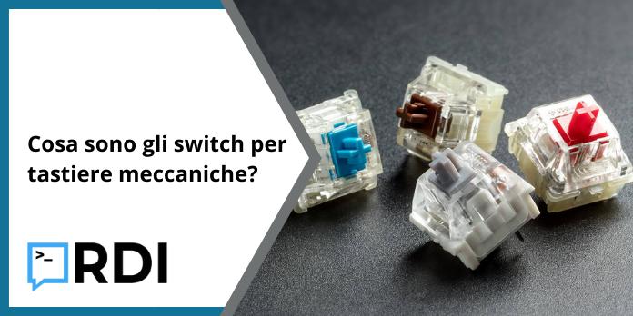 Cosa sono gli switch per tastiere meccaniche?