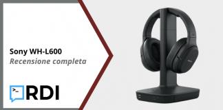 Sony WH-L600 - Recensione completa