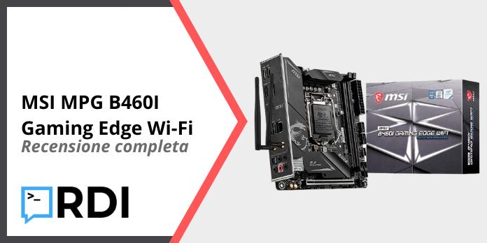 MSI MPG B460I Gaming Edge Wi-Fi - Recensione completa