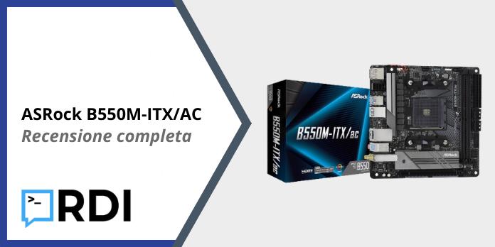 ASRock B550M-ITX/AC - Recensione completa
