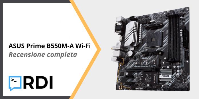 ASUS Prime B550M-A Wi-Fi - Recensione completa